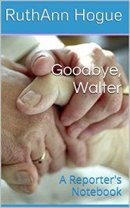 Goodbye, Walter: A Reporter's Notebook, Kindle Edition